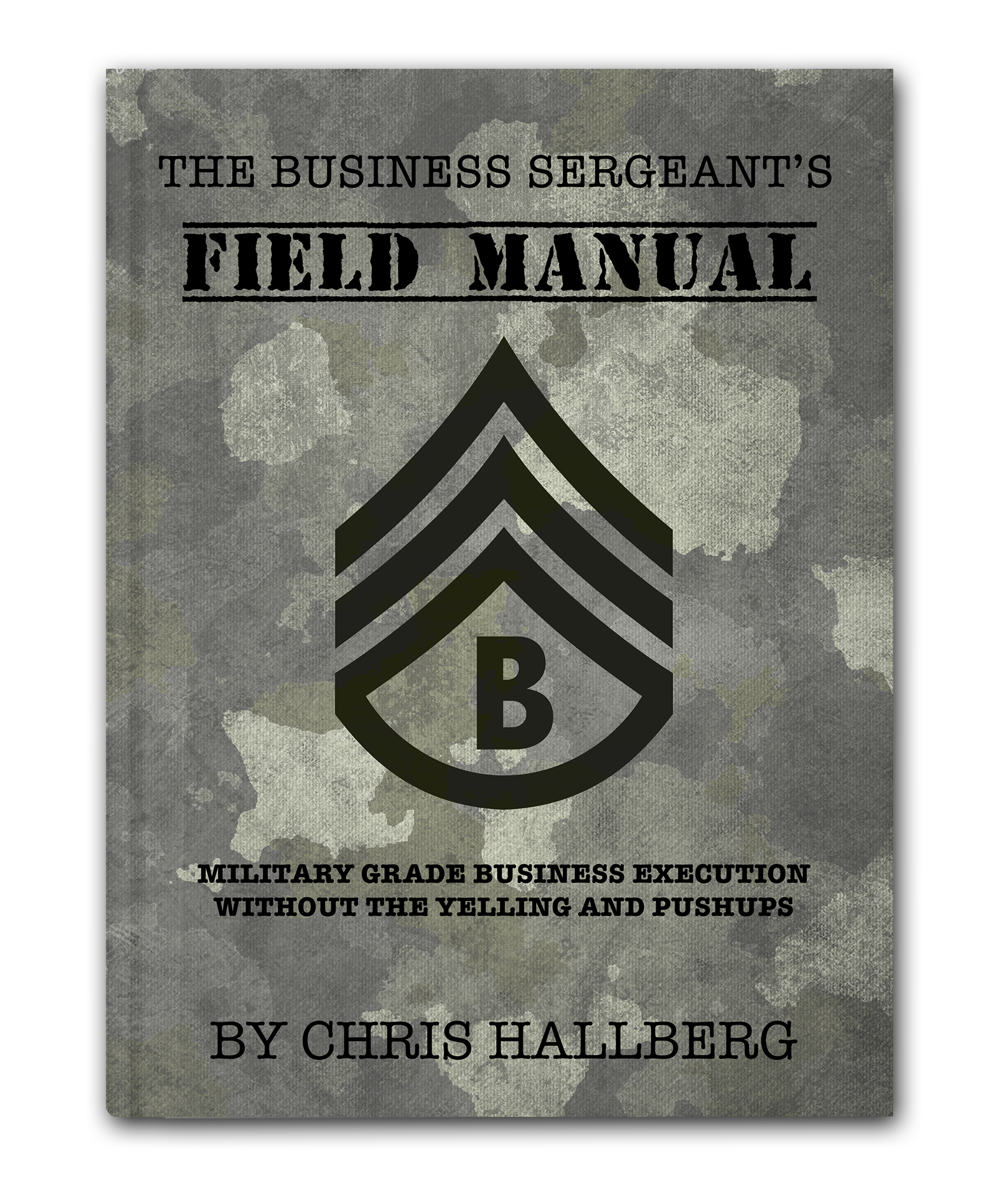 The Business Sergeant's Field Manual