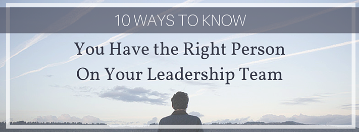 10 Ways to Know You Have the Right Person on Your Leadership Team