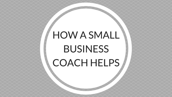 HOW A SMALL BUSINESS COACH HELPS.png