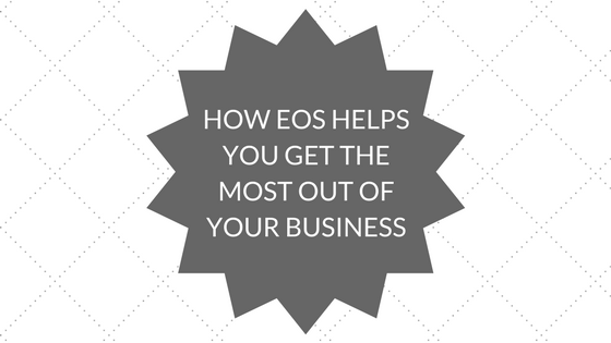 HOW EOS HELPS YOU GET THE MOST OUT OF YOUR BUSINESS.png