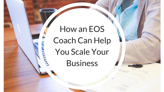 How an EOS Coach Can Help You Scale Your Business.png