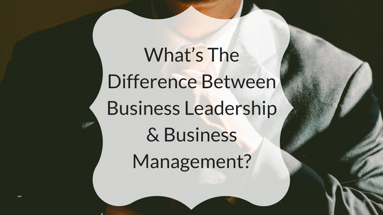 What's The Difference Between Business Leadership & Business Management-.png